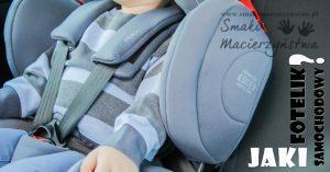 Jaki fotelik samochodowy? – 6 rad przed zakupem!